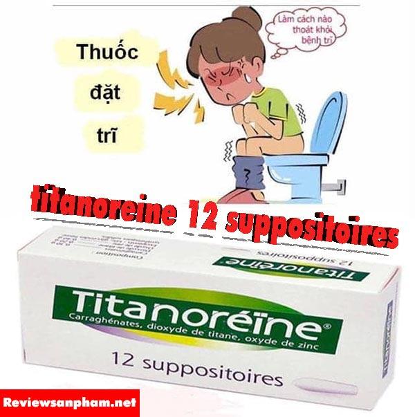 Thuốc trĩ titanoreine có tốt không? Review chính xác từ chuyên gia