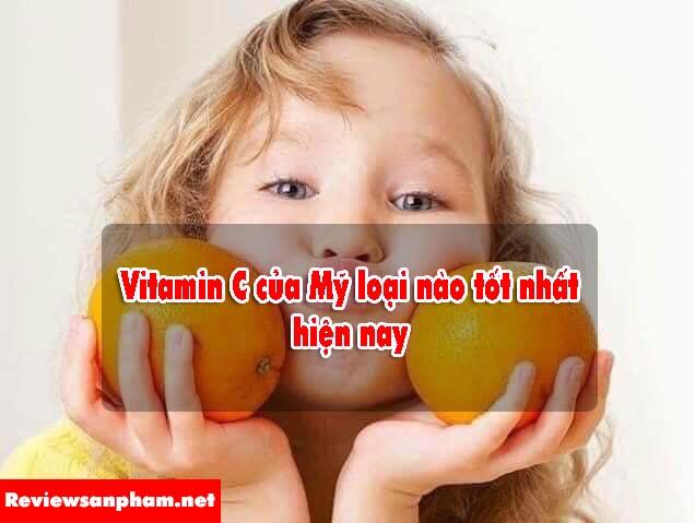 Vitamin C của Mỹ loại nào tốt nhất, bạn biết chưa?